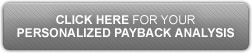 CLICK HERE FOR YOUR PERSONALIZED PAYBACK ANALYSIS